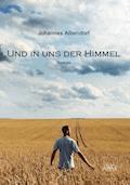 Und in uns der Himmel - Johannes Albendorf - E-Book