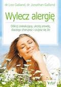Wylecz alergię. Odkryj zaskakującą, ukrytą prawdę, dlaczego chorujesz i czujesz się źle - dr Leo Galland, dr Jonathan Galland - ebook