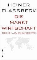 Die Marktwirtschaft des 21. Jahrhunderts - Heiner Flassbeck - E-Book