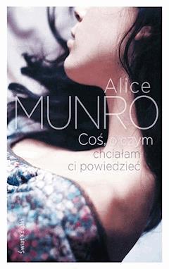 Coś, o czym chciałam ci powiedzieć - Alice Munro - ebook