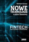Nowe technologie a sektor finansowy. FinTech jako szansa i zagrożenie - Włodzimierz Szpringer - ebook