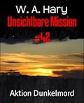 Unsichtbare Mission #42 - W. A. Hary - E-Book