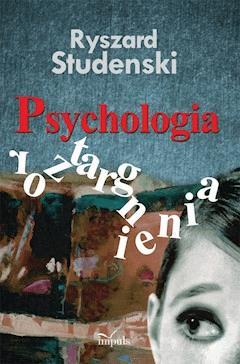 Psychologia roztargnienia. Koncepcja - badanie i diagnoza - symptomy - radzenie sobie – praktyka - Ryszard Studenski - ebook