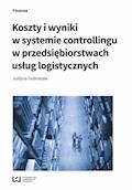 Koszty i wyniki w systemie controllingu w przedsiębiorstwach usług logistycznych - Justyna Dobroszek - ebook