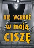 Nie wchodź w moją ciszę - Alicja Masłowska-Burnos - ebook