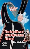 Straßen führen nicht durch den Himmel - Kristina Kause - E-Book