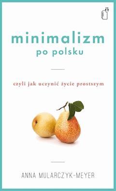 Minimalizm po polsku, czyli jak uczynić życie prostszym - Anna Mularczyk-Meyer - ebook