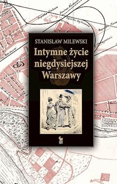 Intymne życie niegdysiejszej Warszawy - Stanisław Milewski - ebook