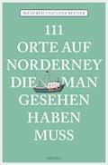111 Orte auf Norderney, die man gesehen haben muss - Manfred Reuter - E-Book