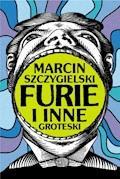 FURIE i inne groteski - Marcin Szczygielski - ebook