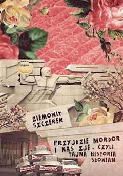 Przyjdzie Mordor i nas zje, czyli tajna historia Słowian - Ziemowit Szczerek - ebook