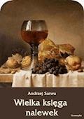 Wielka księga nalewek. 602 receptury nalewek, likierów, win, piw, miodów... - Andrzej Sarwa - ebook