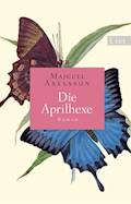 Die Aprilhexe - Majgull Axelsson - E-Book