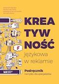Kreatywność językowa w reklamie. Podręcznik nie tylko dla specjalistów - Katarzyna Burska, Bartłomiej Cieśla, Katarzyna Jachimowska - ebook