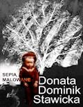 Sepią malowane - Donata Dominik-Stawicka - ebook