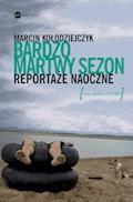 Bardzo martwy sezon. Reportaże naoczne - Marcin Kołodziejczyk - ebook