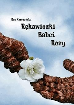 Rękawiczki Babci Róży - Ewa Korczyńska - ebook