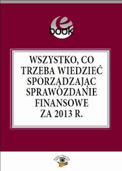 Wszystko, co trzeba wiedzieć sporządzając sprawozdanie finansowe za 2013 rok - dr Katarzyna Trzpioła - ebook