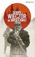 Dobry wieczór we Wrocławiu - Maciej Pawlak - ebook