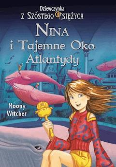 Nina i tajemne Oko Atlantydy - Moony Witcher - ebook