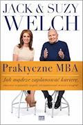 Praktyczne MBA. Jak mądrze zaplanować karierę, stworzyć wspaniały zespół, zdynamizować wzrost i wygrać - Jack Welch, Suzy Welch - ebook