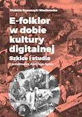 E-folklor w dobie kultury digitalnej. Szkice i studia z przedmową Andy'ego Rossa - Violetta Krawczyk-Wasilewska - ebook