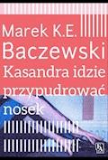 Kasandra idzie przypudrować nosek - Marek K.E.Baczewski - ebook