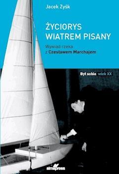 Życiorys wiatrem pisany Wywiad rzeka z Czesławem Marchajem - Jacek Zyśk - ebook