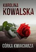 Córka kwiaciarza - Karolina Kowalska - ebook