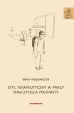 Styl terapeutyczny w pracy nauczyciela polonisty - Anna Włodarczyk - ebook