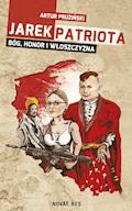 Jarek Patriota: Bóg, honor i włoszczyzna - Artur Pruziński - ebook