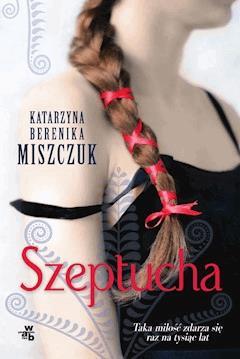 Szeptucha - Katarzyna Berenika Miszczuk - ebook + audiobook