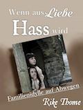 Wenn aus Liebe Hass wird - Rike Thome - E-Book