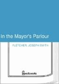In the Mayor's Parlour - Joseph Smith Fletcher - ebook