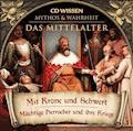 CD WISSEN - MYTHOS & WAHRHEIT - Das Mittelalter - Mit Krone und Schwert - Annegret Augustin - Hörbüch