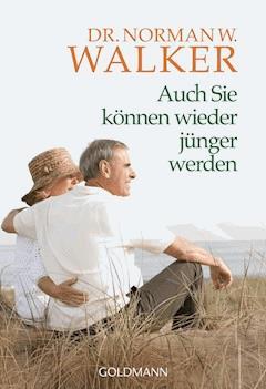 Auch Sie können wieder jünger werden - Norman W. Walker - E-Book