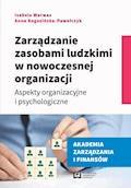Zarządzanie zasobami ludzkimi w nowoczesnej organizacji. Aspekty organizacyjne i psychologiczne - Izabela Warwas, Anna Rogozińska-Pawełczyk - ebook