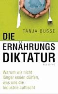 Die Ernährungsdiktatur - Tanja Busse - E-Book