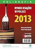 Rynek książki w Polsce 2013. Poligrafia - Piotr Dobrołęcki, Bernard Jóźwiak - ebook