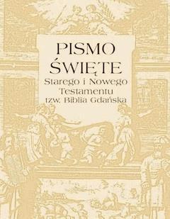 Pismo Święte Starego i Nowego Testamentu – tzw. Biblia Gdańska - Opracowanie zbiorowe - ebook