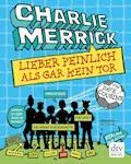 Charlie Merrick - Lieber peinlich als gar kein Tor - Dave Cousins - E-Book