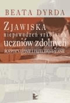 Zjawiska niepowodzeń szkolnych uczniów zdolnych  - Beata Dyrda - ebook