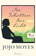 Im Schatten das Licht - Jojo Moyes - E-Book