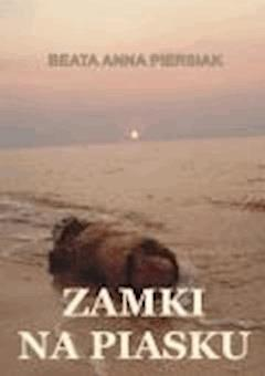 Zamki na piasku - Beata Anna Piersiak - ebook