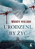 Urodzeni by żyć - Wendy Holden - ebook