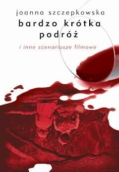 Bardzo krótka podróż i inne scenariusze filmowe - Joanna Szczepkowska - ebook