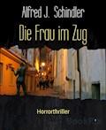 Die Frau im Zug - Alfred J. Schindler - E-Book