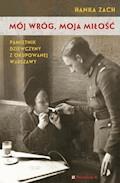 Mój wróg, moja miłość. Pamiętnik dziewczyny z okupowanej Warszawy - Hanka Zach - ebook