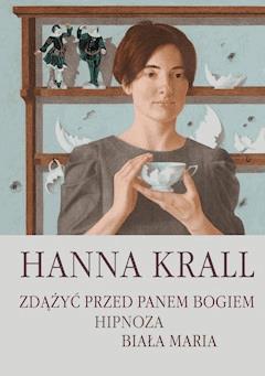 Zdążyć przed Panem Bogiem. Hipnoza. Biała Maria - Hanna Krall - ebook
