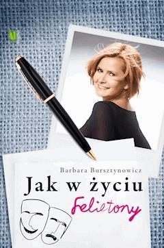 Jak w życiu. Felietony - Barbara Bursztynowicz - ebook